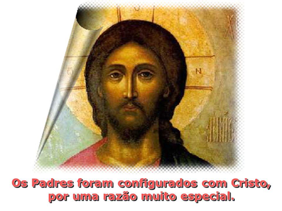 Os Padres foram configurados com Cristo, por uma razão muito especial.
