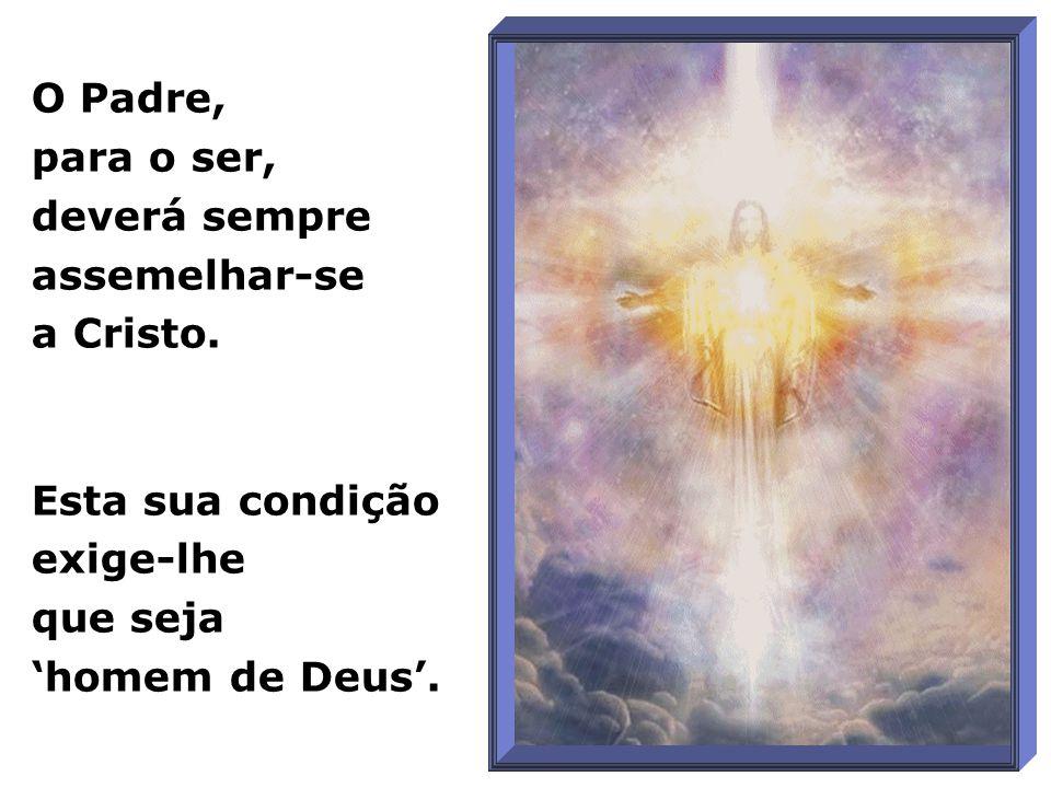O Padre, para o ser, deverá sempre assemelhar-se a Cristo.