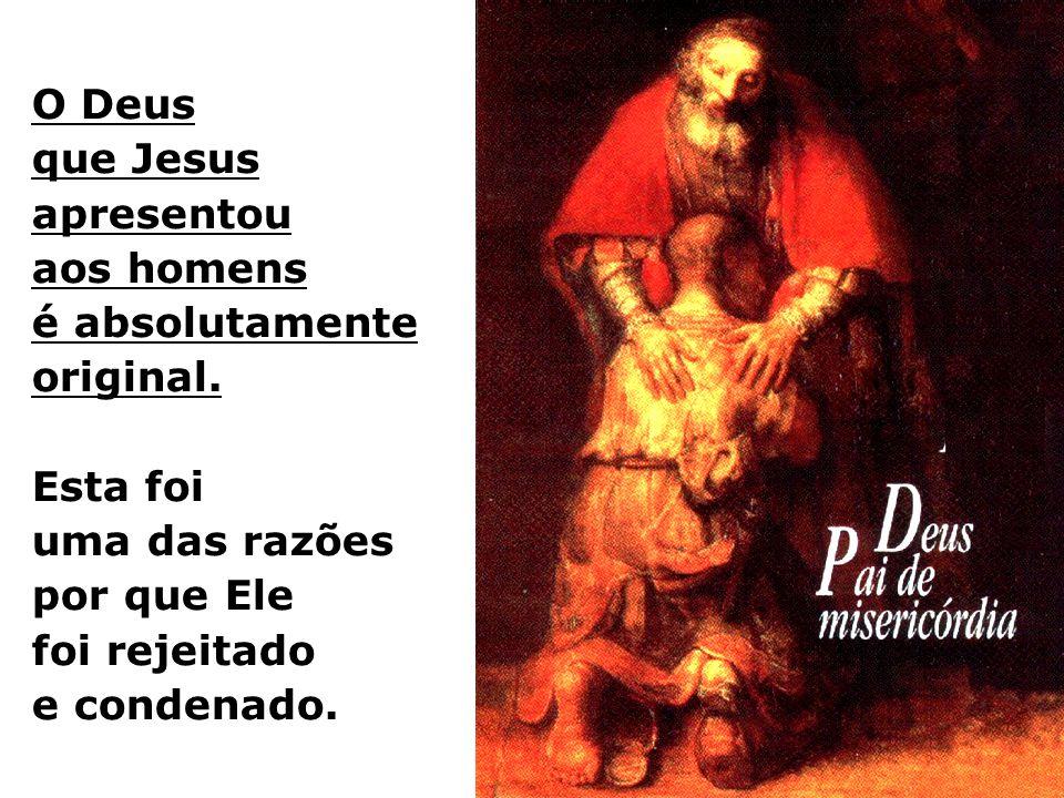 O Deus que Jesus apresentou aos homens é absolutamente original.