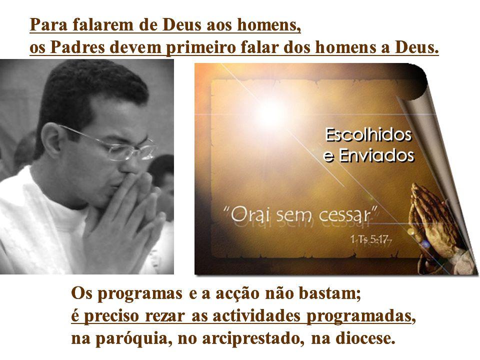 Para falarem de Deus aos homens, os Padres devem primeiro falar dos homens a Deus.