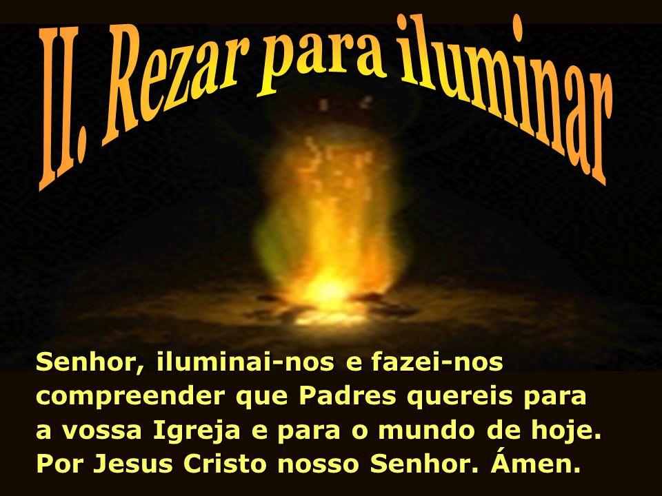 Senhor, iluminai-nos e fazei-nos compreender que Padres quereis para a vossa Igreja e para o mundo de hoje.
