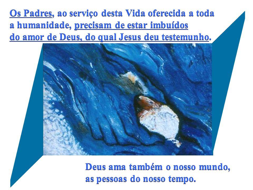 Os Padres, ao serviço desta Vida oferecida a toda a humanidade, precisam de estar imbuídos do amor de Deus, do qual Jesus deu testemunho.