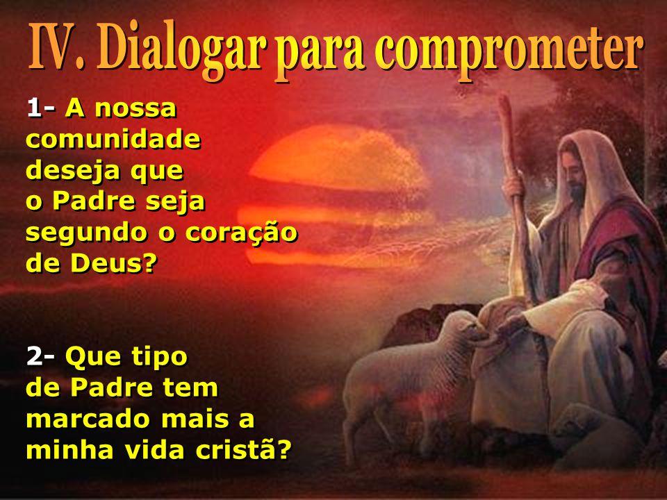 1- A nossa comunidade deseja que o Padre seja segundo o coração de Deus.