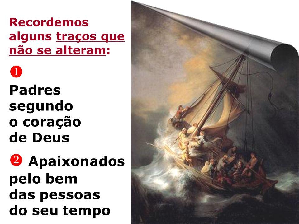 Recordemos alguns traços que não se alteram:  Padres segundo o coração de Deus  Apaixonados pelo bem das pessoas do seu tempo