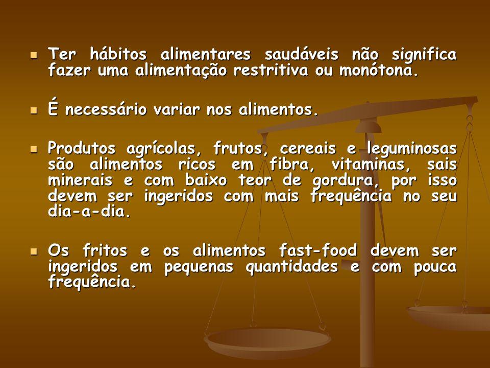Ter hábitos alimentares saudáveis não significa fazer uma alimentação restritiva ou monótona.