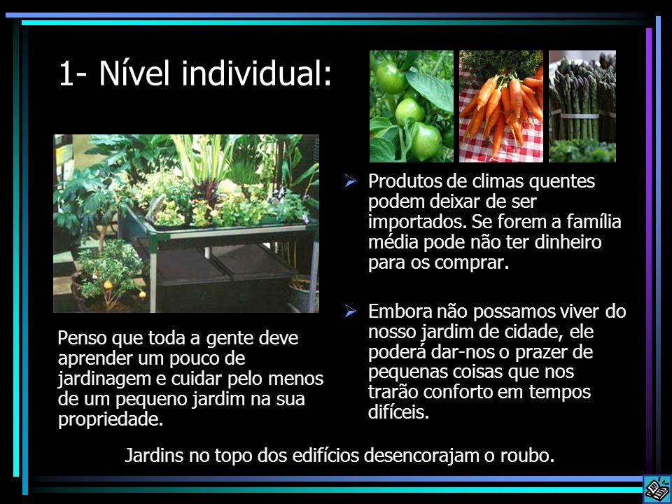 1- Nível individual: Penso que toda a gente deve aprender um pouco de jardinagem e cuidar pelo menos de um pequeno jardim na sua propriedade.