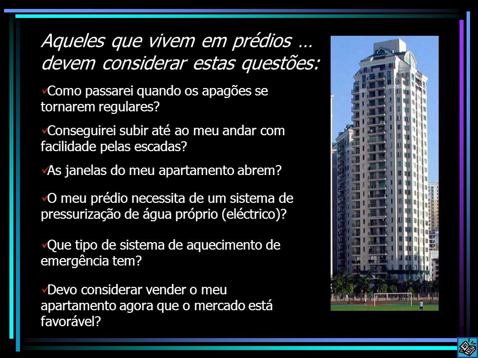 Aqueles que vivem em prédios … devem considerar estas questões: Como passarei quando os apagões se tornarem regulares? Conseguirei subir até ao meu an