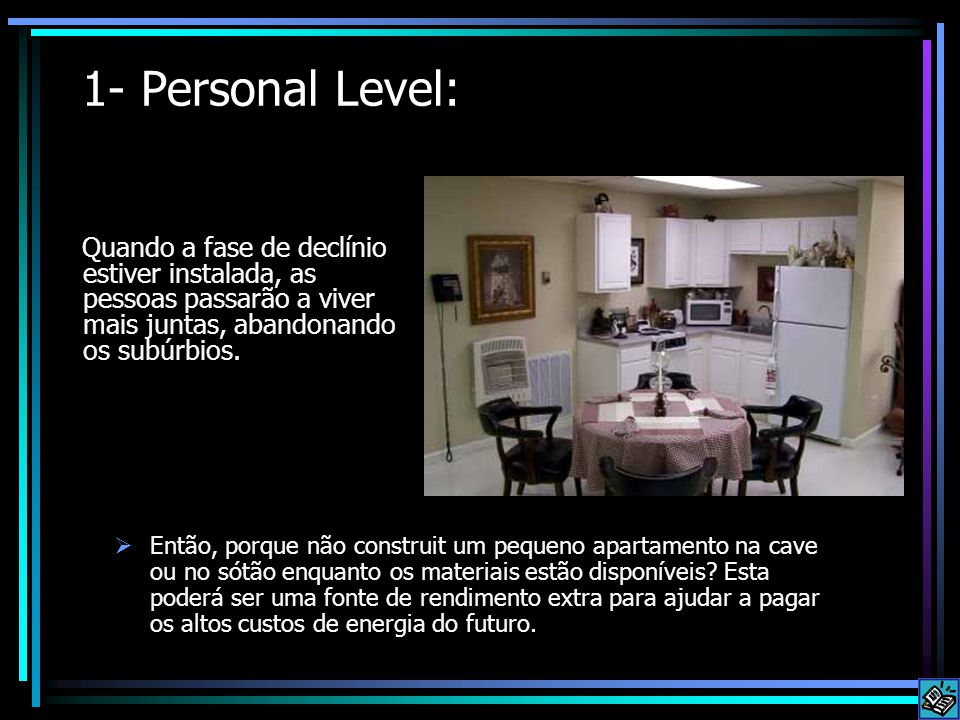 1- Personal Level: Quando a fase de declínio estiver instalada, as pessoas passarão a viver mais juntas, abandonando os subúrbios.  Então, porque não