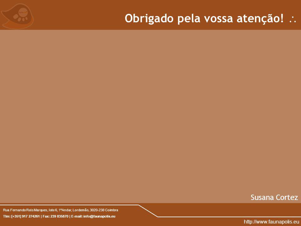 Rua Fernando Reis Marques, lote 6, 1ºAndar, Lordemão, 3020-238 Coimbra Tlm: [+351] 917 274261 | Fax: 239 835870 | E-mail: info@faunapolis.eu http://www.faunapolis.eu Obrigado pela vossa atenção.