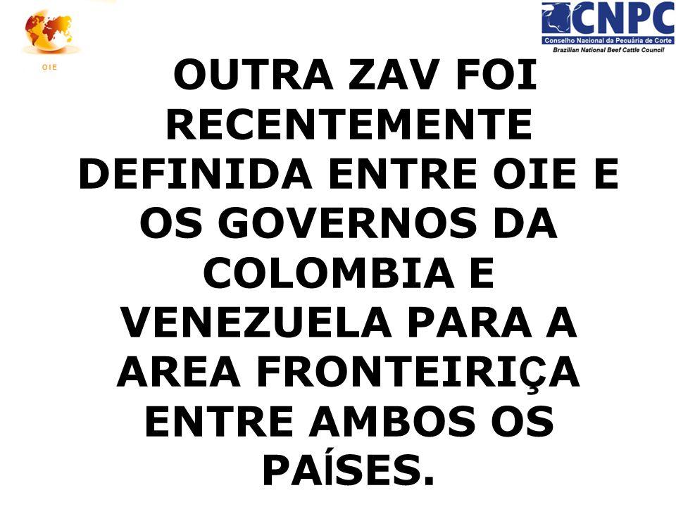 OUTRA ZAV FOI RECENTEMENTE DEFINIDA ENTRE OIE E OS GOVERNOS DA COLOMBIA E VENEZUELA PARA A AREA FRONTEIRI Ç A ENTRE AMBOS OS PA Í SES.