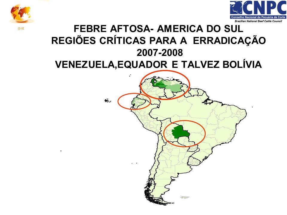 FEBRE AFTOSA- AMERICA DO SUL REGIÕES CRÍTICAS PARA A ERRADICAÇÃO 2007-2008 VENEZUELA,EQUADOR E TALVEZ BOLÍVIA