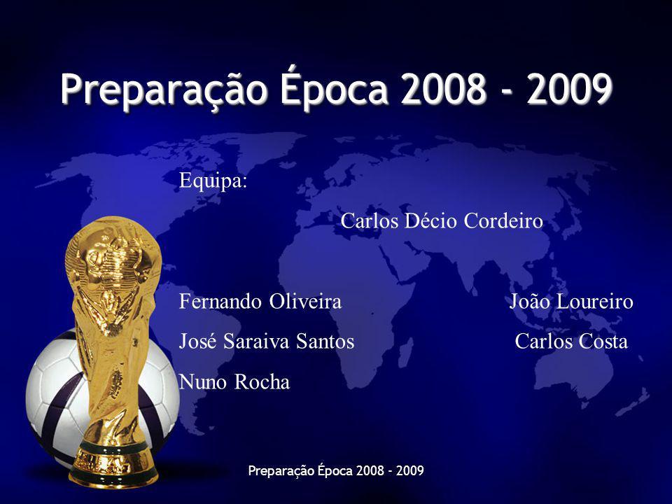 Preparação Época 2008 - 2009 Equipa: Carlos Décio Cordeiro Fernando Oliveira João Loureiro José Saraiva SantosCarlos Costa Nuno Rocha