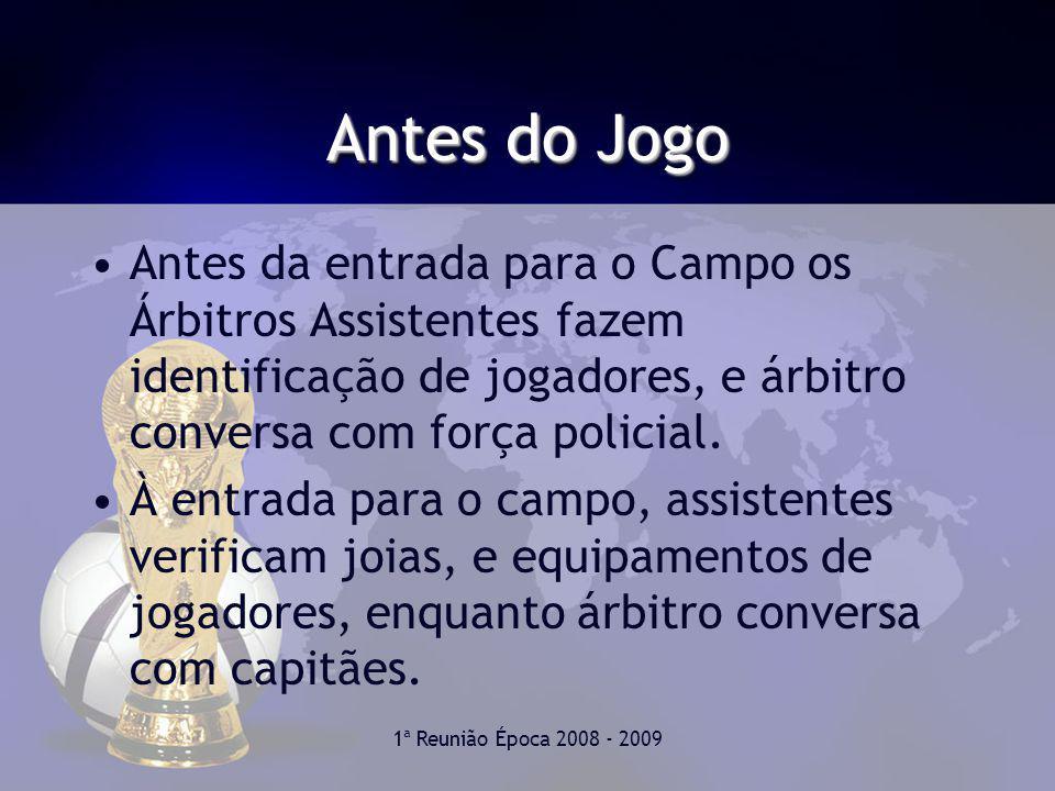 1ª Reunião Época 2008 - 2009 Antes do Jogo Antes da entrada para o Campo os Árbitros Assistentes fazem identificação de jogadores, e árbitro conversa com força policial.