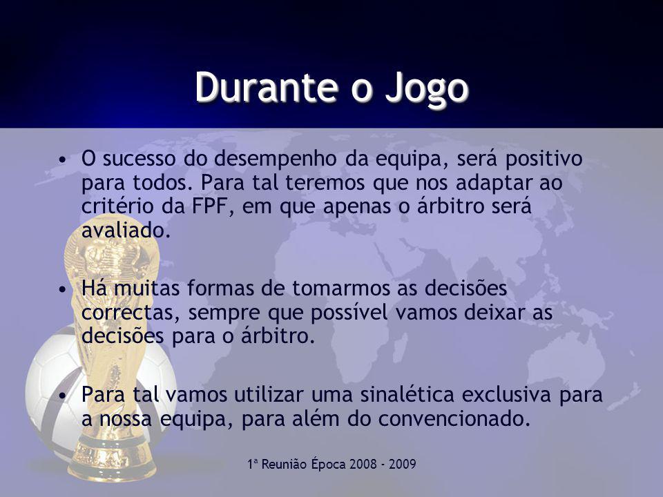 1ª Reunião Época 2008 - 2009 Durante o Jogo O sucesso do desempenho da equipa, será positivo para todos.