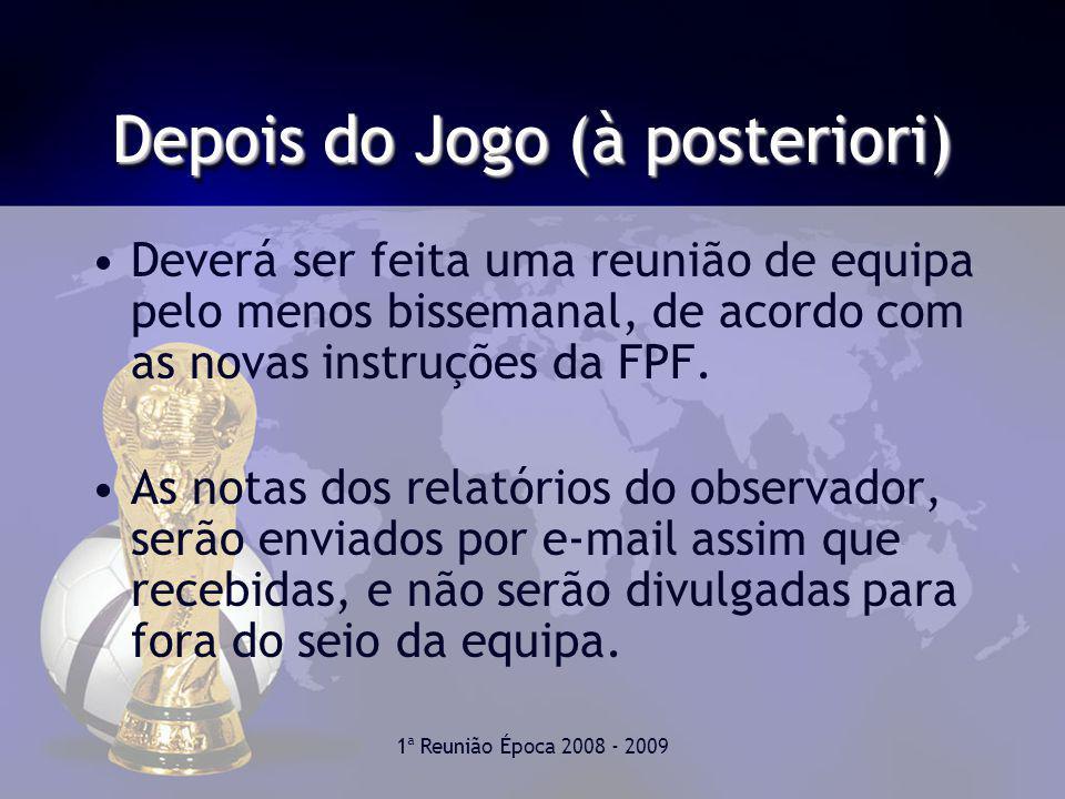 1ª Reunião Época 2008 - 2009 Depois do Jogo (à posteriori) Deverá ser feita uma reunião de equipa pelo menos bissemanal, de acordo com as novas instruções da FPF.