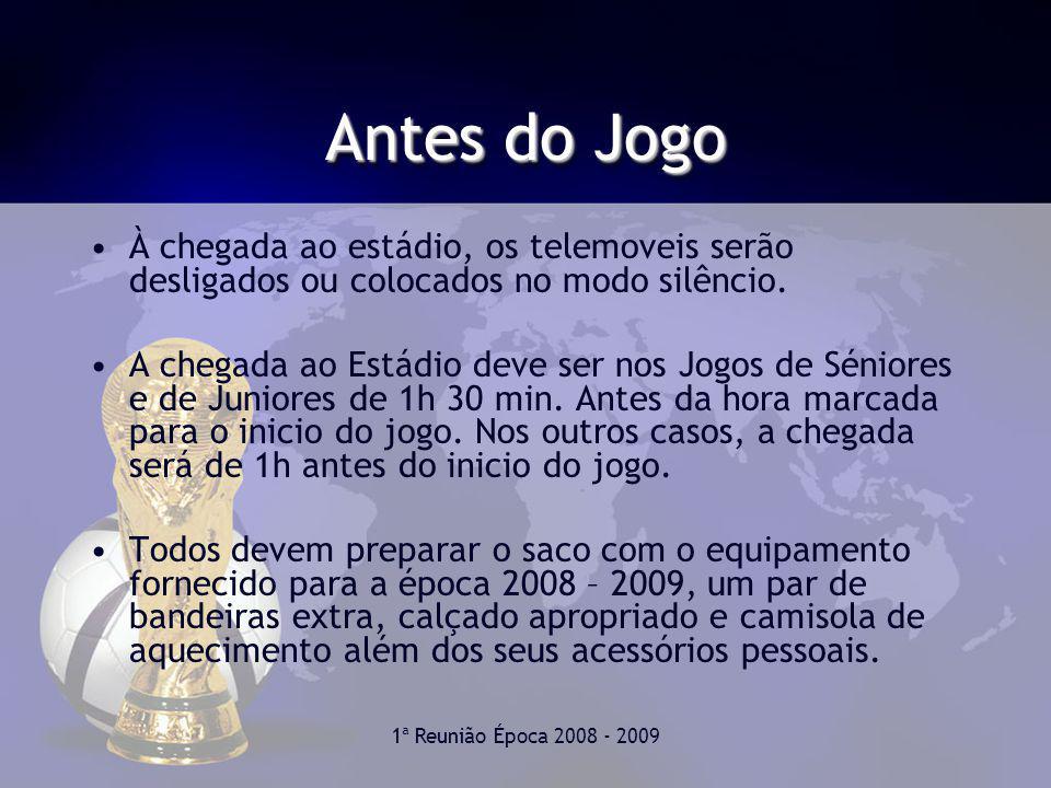 1ª Reunião Época 2008 - 2009 Antes do Jogo À chegada ao estádio, os telemoveis serão desligados ou colocados no modo silêncio.