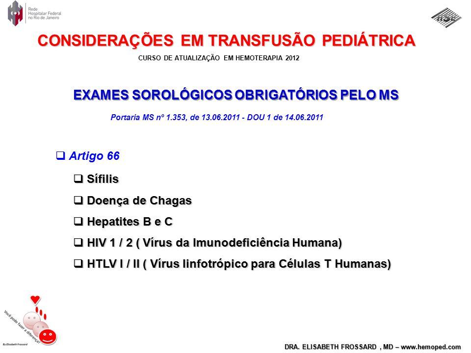 CURSO DE ATUALIZAÇÃO EM HEMOTERAPIA 2012 DRA. ELISABETH FROSSARD, MD – www.hemoped.com CONSIDERAÇÕES EM TRANSFUSÃO PEDIÁTRICA EXAMES SOROLÓGICOS OBRIG