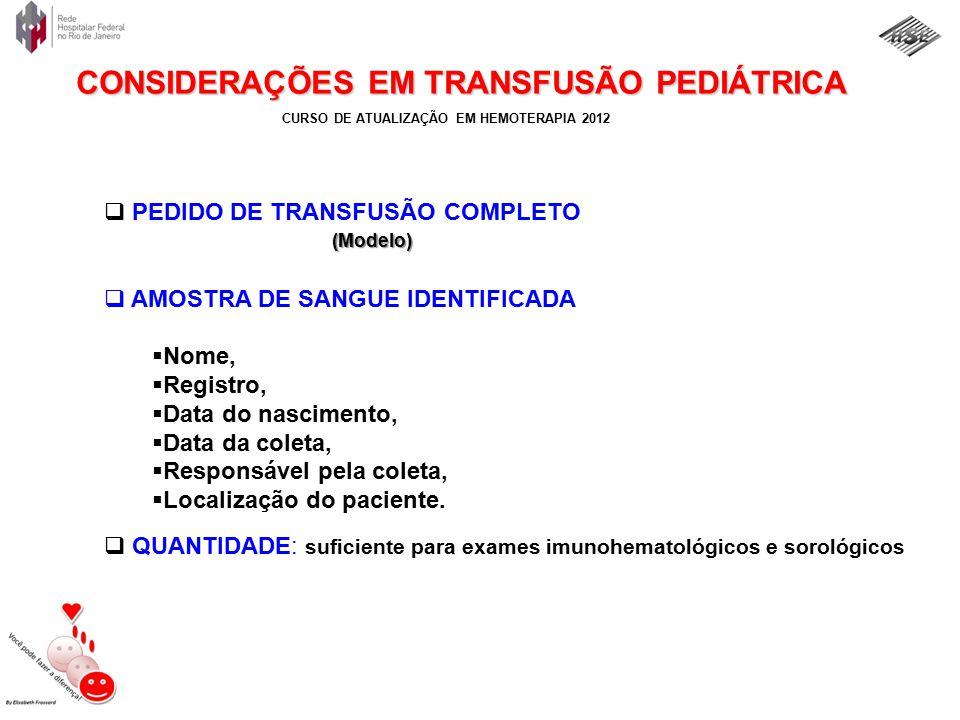 CURSO DE ATUALIZAÇÃO EM HEMOTERAPIA 2012 DRA. ELISABETH FROSSARD, MD – www.hemoped.com CONSIDERAÇÕES EM TRANSFUSÃO PEDIÁTRICA  PEDIDO DE TRANSFUSÃO C