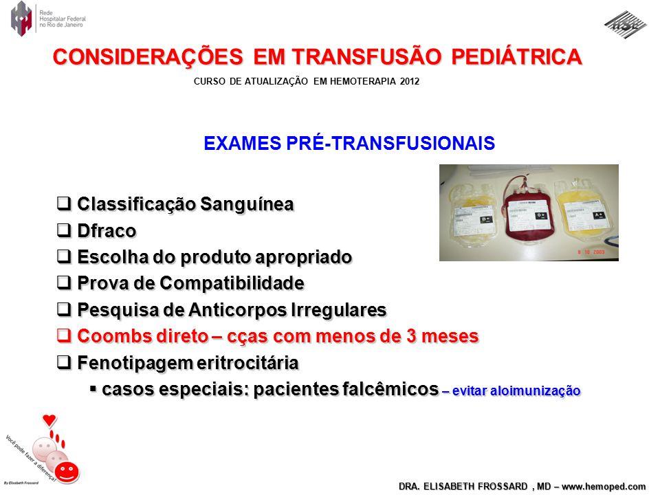 CURSO DE ATUALIZAÇÃO EM HEMOTERAPIA 2012 DRA. ELISABETH FROSSARD, MD – www.hemoped.com CONSIDERAÇÕES EM TRANSFUSÃO PEDIÁTRICA EXAMES PRÉ-TRANSFUSIONAI