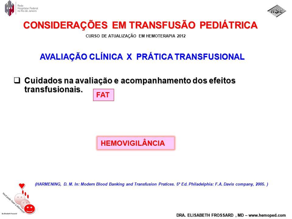 CURSO DE ATUALIZAÇÃO EM HEMOTERAPIA 2012 DRA. ELISABETH FROSSARD, MD – www.hemoped.com CONSIDERAÇÕES EM TRANSFUSÃO PEDIÁTRICA AVALIAÇÃO CLÍNICA X PRÁT