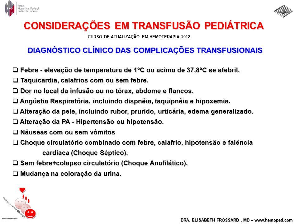 CURSO DE ATUALIZAÇÃO EM HEMOTERAPIA 2012 DRA. ELISABETH FROSSARD, MD – www.hemoped.com CONSIDERAÇÕES EM TRANSFUSÃO PEDIÁTRICA DIAGNÓSTICO CLÍNICO DAS