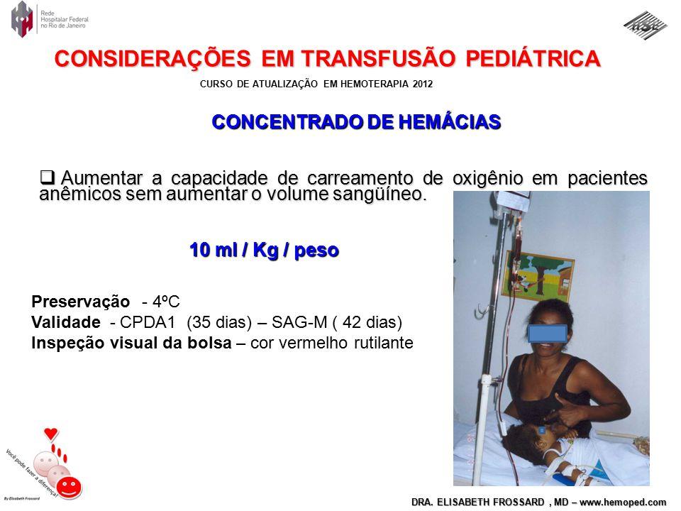 CURSO DE ATUALIZAÇÃO EM HEMOTERAPIA 2012 DRA. ELISABETH FROSSARD, MD – www.hemoped.com CONSIDERAÇÕES EM TRANSFUSÃO PEDIÁTRICA  Aumentar a capacidade