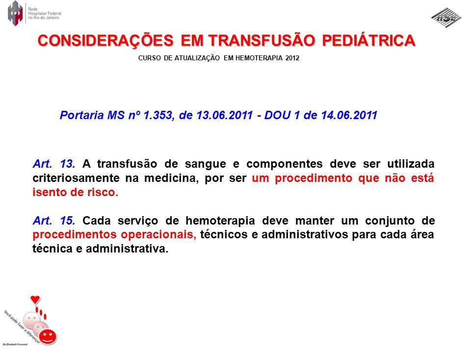 CURSO DE ATUALIZAÇÃO EM HEMOTERAPIA 2012 DRA. ELISABETH FROSSARD, MD – www.hemoped.com CONSIDERAÇÕES EM TRANSFUSÃO PEDIÁTRICA Art. 13. A transfusão de
