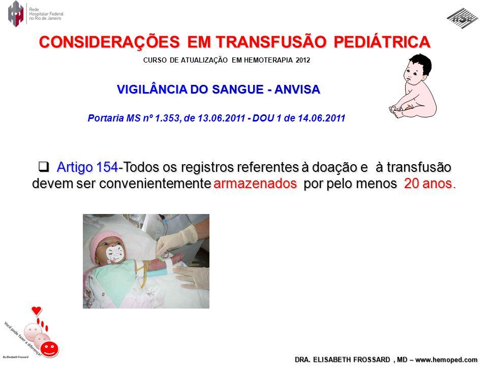 CURSO DE ATUALIZAÇÃO EM HEMOTERAPIA 2012 DRA. ELISABETH FROSSARD, MD – www.hemoped.com CONSIDERAÇÕES EM TRANSFUSÃO PEDIÁTRICA  Artigo 154-Todos os re