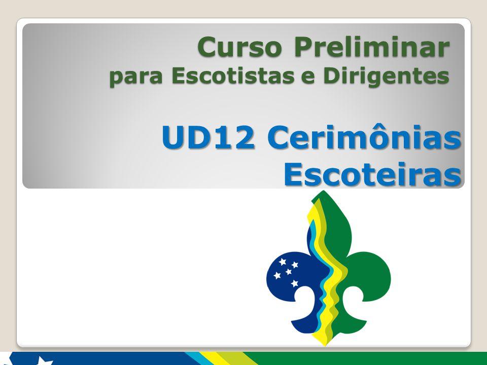 UD12 Cerimônias Escoteiras Curso Preliminar atualização: ago./2014 11  Trotes são proibidos.