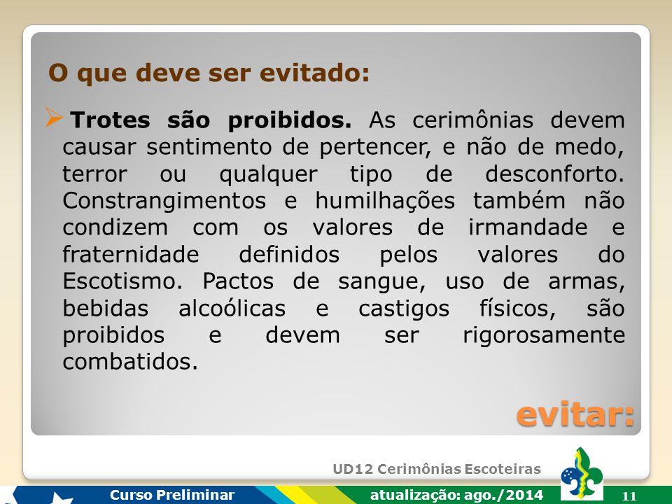 UD12 Cerimônias Escoteiras Curso Preliminar atualização: ago./2014 10  Desorganização e improviso. Tudo deve ser bem pensado, para que cumpra seu obj