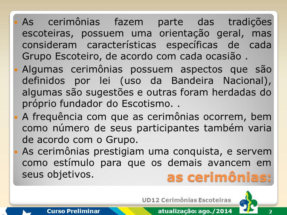 UD12 Cerimônias Escoteiras Curso Preliminar atualização: ago./2014 12  Falta de segurança.