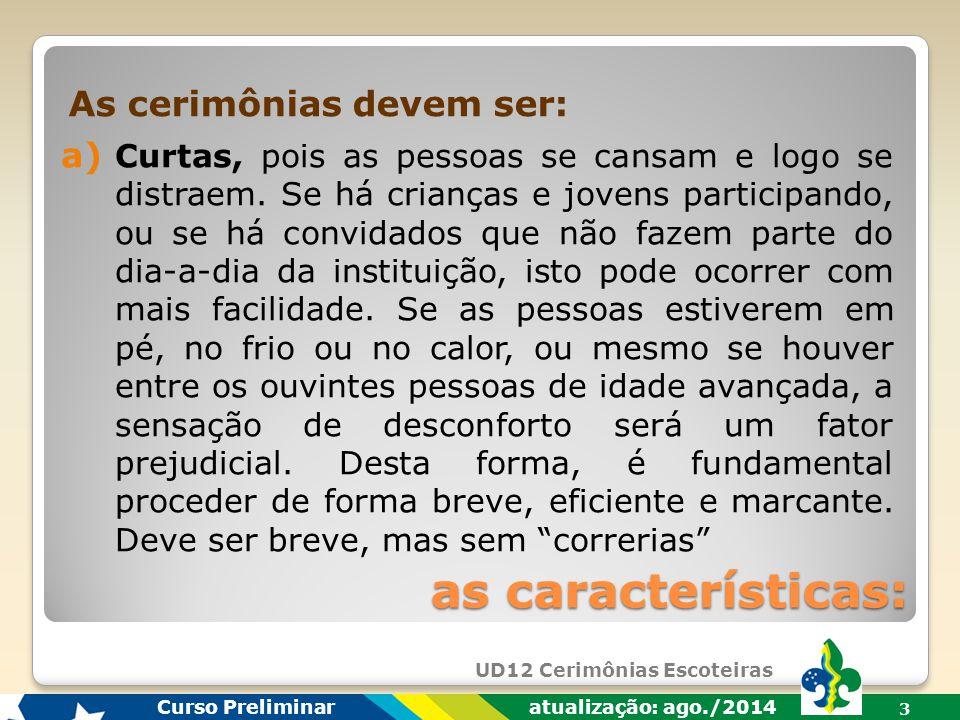 UD12 Cerimônias Escoteiras Curso Preliminar atualização: ago./2014 3 a) Curtas, pois as pessoas se cansam e logo se distraem.