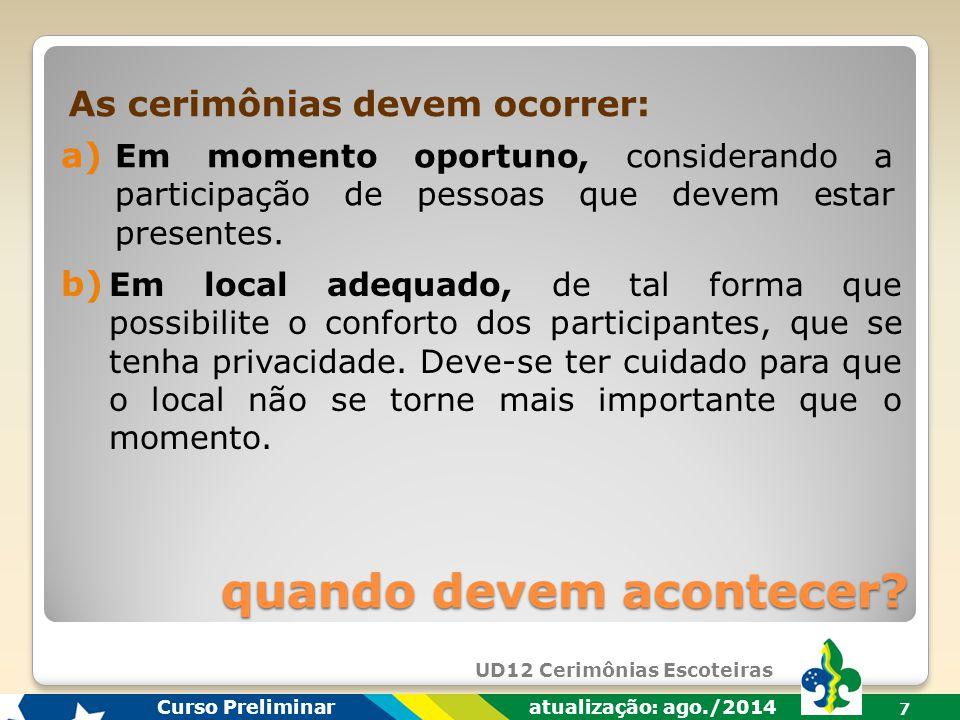 UD12 Cerimônias Escoteiras Curso Preliminar atualização: ago./2014 7 a) Em momento oportuno, considerando a participação de pessoas que devem estar presentes.