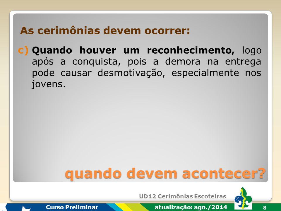 UD12 Cerimônias Escoteiras Curso Preliminar atualização: ago./2014 7 a) Em momento oportuno, considerando a participação de pessoas que devem estar pr