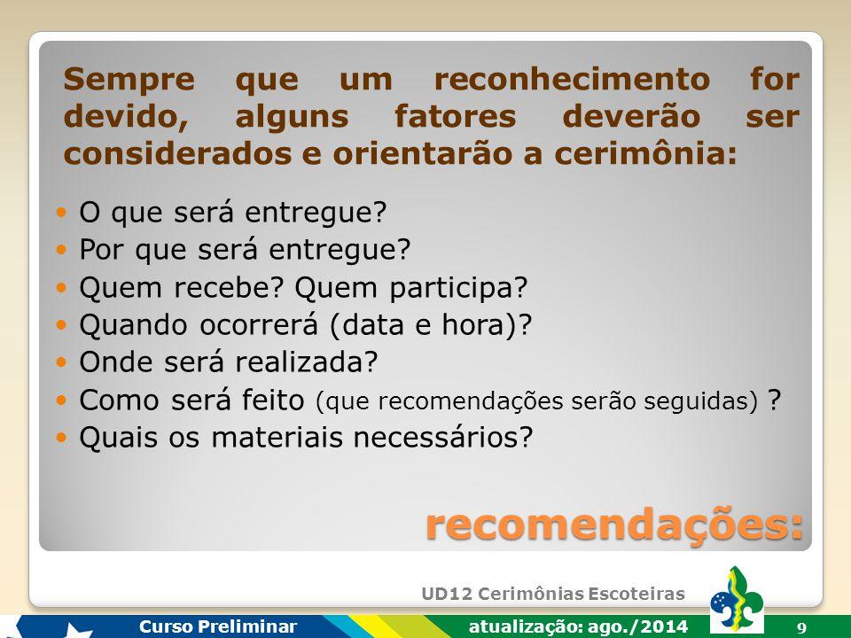 UD12 Cerimônias Escoteiras Curso Preliminar atualização: ago./2014 9 recomendações: O que será entregue.