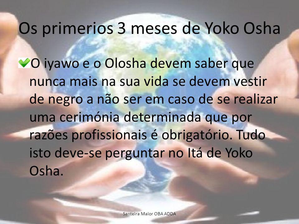 Os primerios 3 meses de Yoko Osha O iyawo e o Olosha devem saber que nunca mais na sua vida se devem vestir de negro a não ser em caso de se realizar