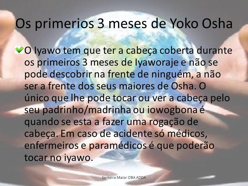 Os primerios 3 meses de Yoko Osha O Iyawo tem que ter a cabeça coberta durante os primeiros 3 meses de Iyaworaje e não se pode descobrir na frente de