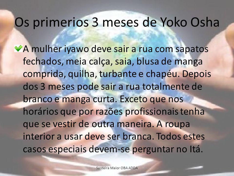 Os primerios 3 meses de Yoko Osha A mulher iyawo deve sair a rua com sapatos fechados, meia calça, saia, blusa de manga comprida, quilha, turbante e c