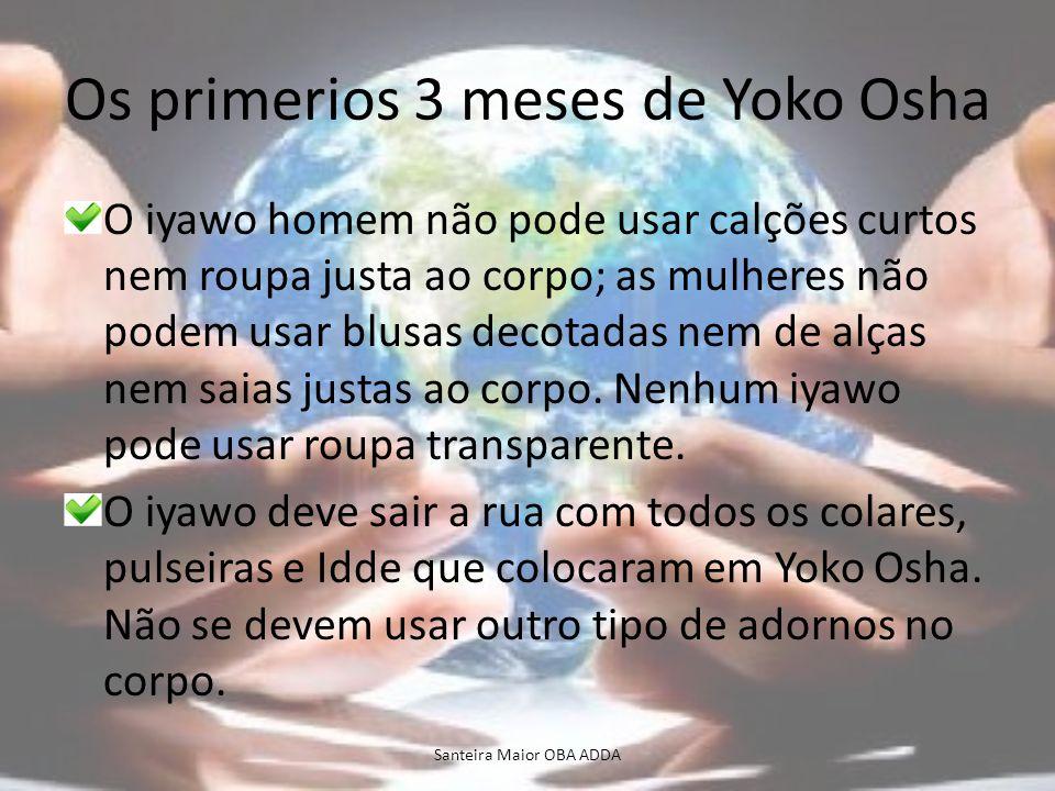 Os primerios 3 meses de Yoko Osha O iyawo homem não pode usar calções curtos nem roupa justa ao corpo; as mulheres não podem usar blusas decotadas nem
