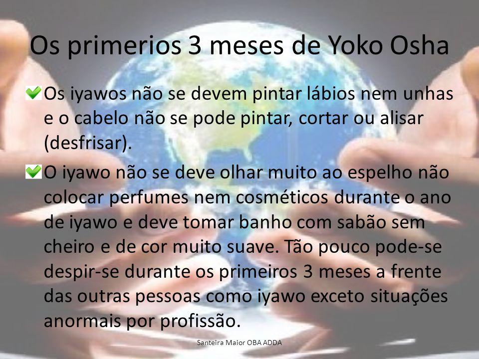 Os primerios 3 meses de Yoko Osha Os iyawos não se devem pintar lábios nem unhas e o cabelo não se pode pintar, cortar ou alisar (desfrisar). O iyawo