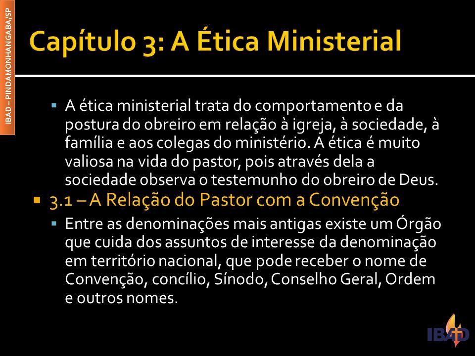 IBAD – PINDAMONHANGABA/SP  A ética ministerial trata do comportamento e da postura do obreiro em relação à igreja, à sociedade, à família e aos coleg