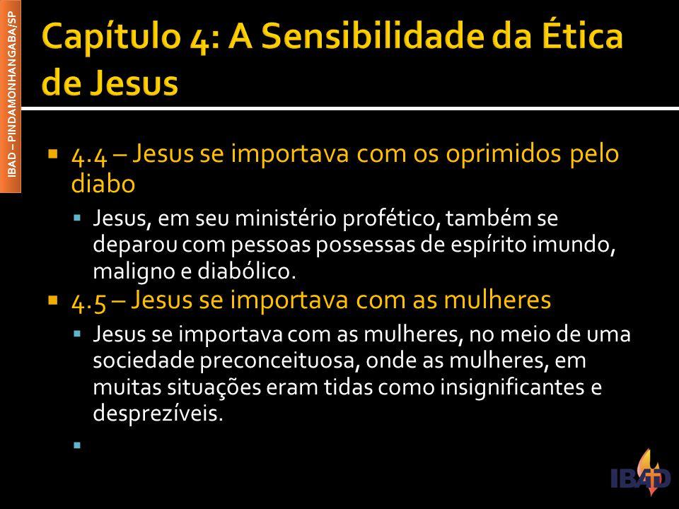 IBAD – PINDAMONHANGABA/SP  4.4 – Jesus se importava com os oprimidos pelo diabo  Jesus, em seu ministério profético, também se deparou com pessoas p