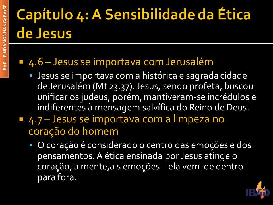 IBAD – PINDAMONHANGABA/SP  4.6 – Jesus se importava com Jerusalém  Jesus se importava com a histórica e sagrada cidade de Jerusalém (Mt 23.37). Jesu