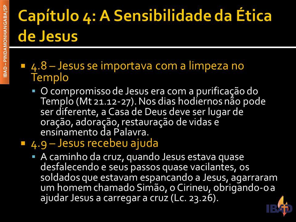 IBAD – PINDAMONHANGABA/SP  4.8 – Jesus se importava com a limpeza no Templo  O compromisso de Jesus era com a purificação do Templo (Mt 21.12-27). N