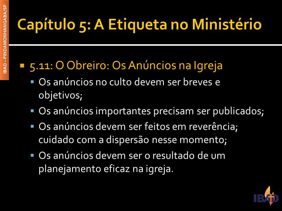 IBAD – PINDAMONHANGABA/SP  5.11: O Obreiro: Os Anúncios na Igreja  Os anúncios no culto devem ser breves e objetivos;  Os anúncios importantes prec
