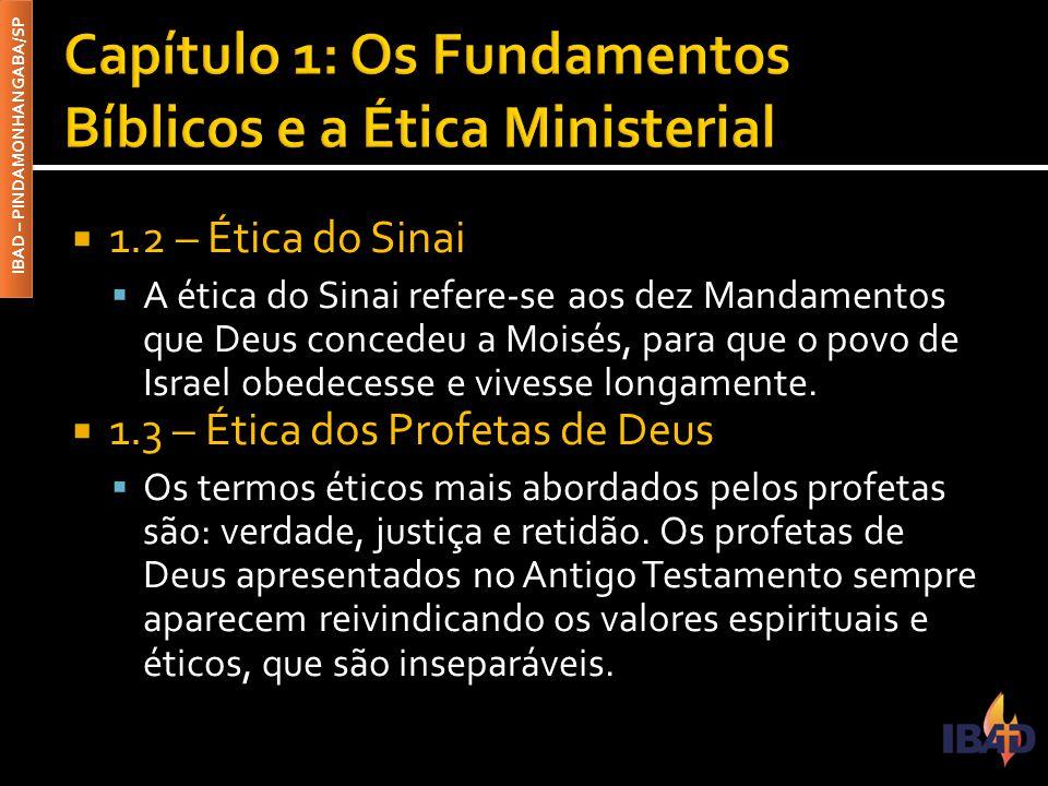 IBAD – PINDAMONHANGABA/SP  1.2 – Ética do Sinai  A ética do Sinai refere-se aos dez Mandamentos que Deus concedeu a Moisés, para que o povo de Israe