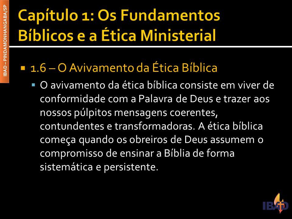 IBAD – PINDAMONHANGABA/SP  1.6 – O Avivamento da Ética Bíblica  O avivamento da ética bíblica consiste em viver de conformidade com a Palavra de Deu