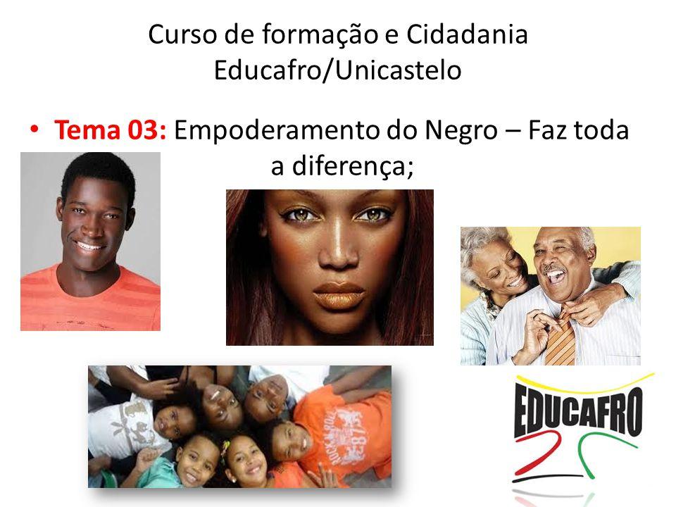 Curso de formação e Cidadania Educafro/Unicastelo Tema 03: Empoderamento do Negro – Faz toda a diferença;