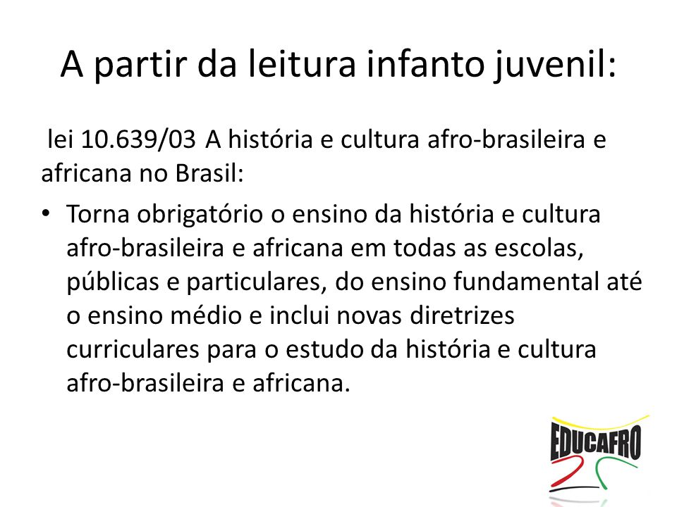 A partir da leitura infanto juvenil: lei 10.639/03 A história e cultura afro-brasileira e africana no Brasil: Torna obrigatório o ensino da história e