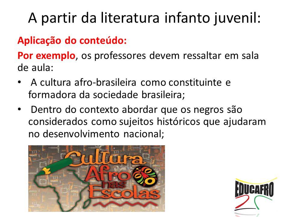 A partir da literatura infanto juvenil: Aplicação do conteúdo: Por exemplo, os professores devem ressaltar em sala de aula: A cultura afro-brasileira